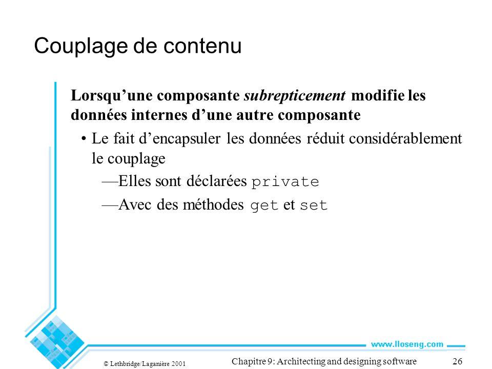 © Lethbridge/Laganière 2001 Chapitre 9: Architecting and designing software26 Couplage de contenu Lorsquune composante subrepticement modifie les donn