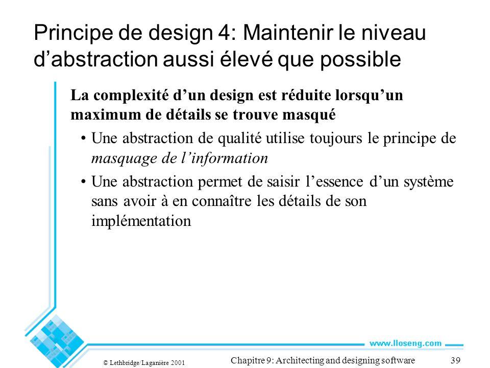© Lethbridge/Laganière 2001 Chapitre 9: Architecting and designing software39 Principe de design 4: Maintenir le niveau dabstraction aussi élevé que p