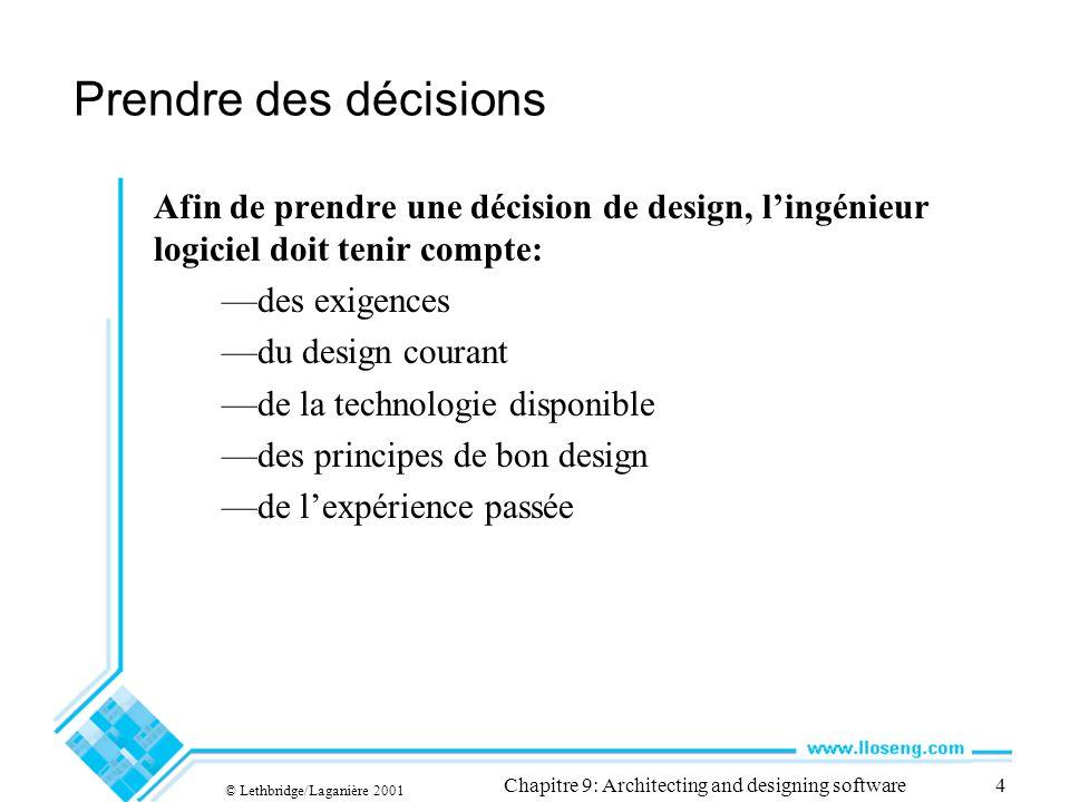 © Lethbridge/Laganière 2001 Chapitre 9: Architecting and designing software4 Prendre des décisions Afin de prendre une décision de design, lingénieur