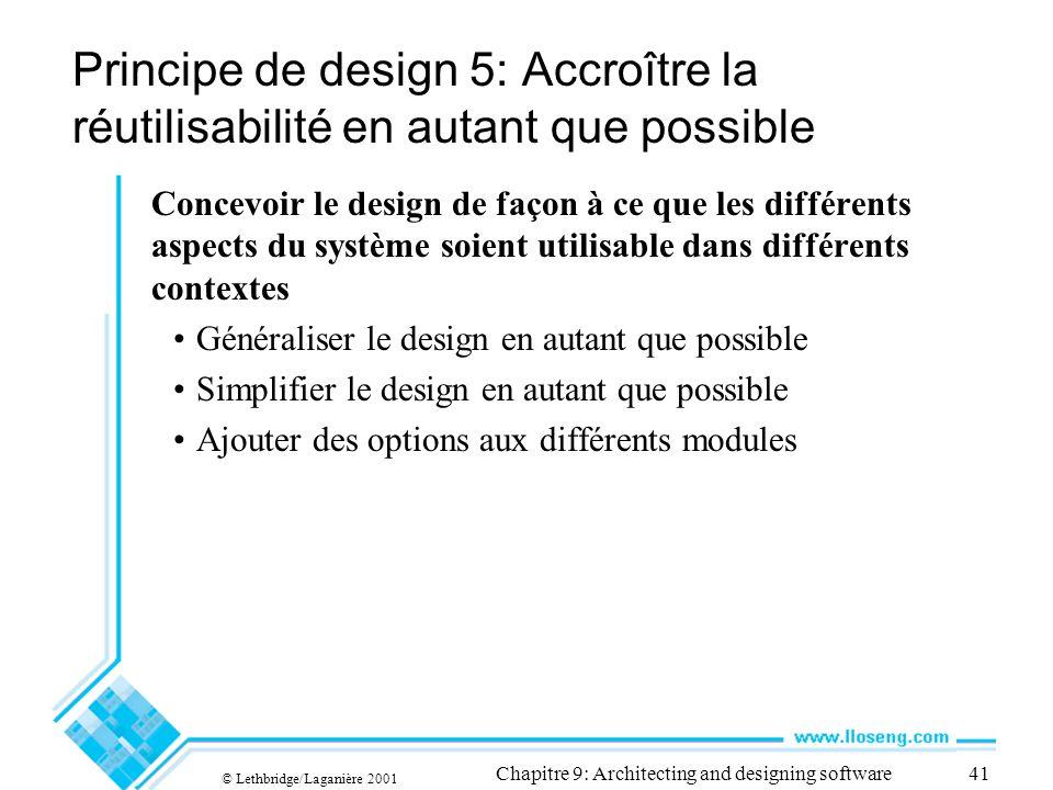 © Lethbridge/Laganière 2001 Chapitre 9: Architecting and designing software41 Principe de design 5: Accroître la réutilisabilité en autant que possibl