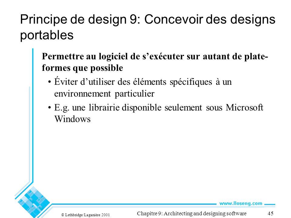 © Lethbridge/Laganière 2001 Chapitre 9: Architecting and designing software45 Principe de design 9: Concevoir des designs portables Permettre au logic