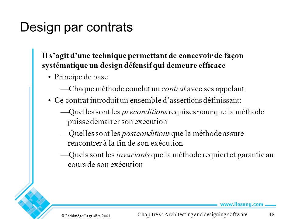 © Lethbridge/Laganière 2001 Chapitre 9: Architecting and designing software48 Design par contrats Il sagit dune technique permettant de concevoir de f