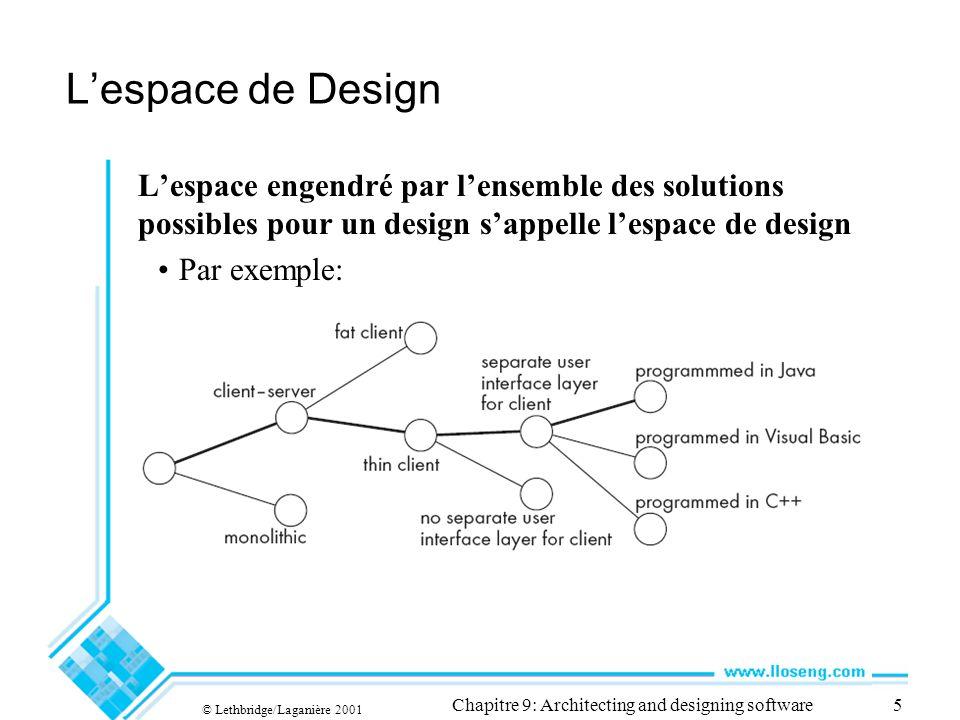 © Lethbridge/Laganière 2001 Chapitre 9: Architecting and designing software56 Concevoir une architecture stable Afin dassurer la maintenabilité et la fiabilité du système, une architecture doit demeurer stable.