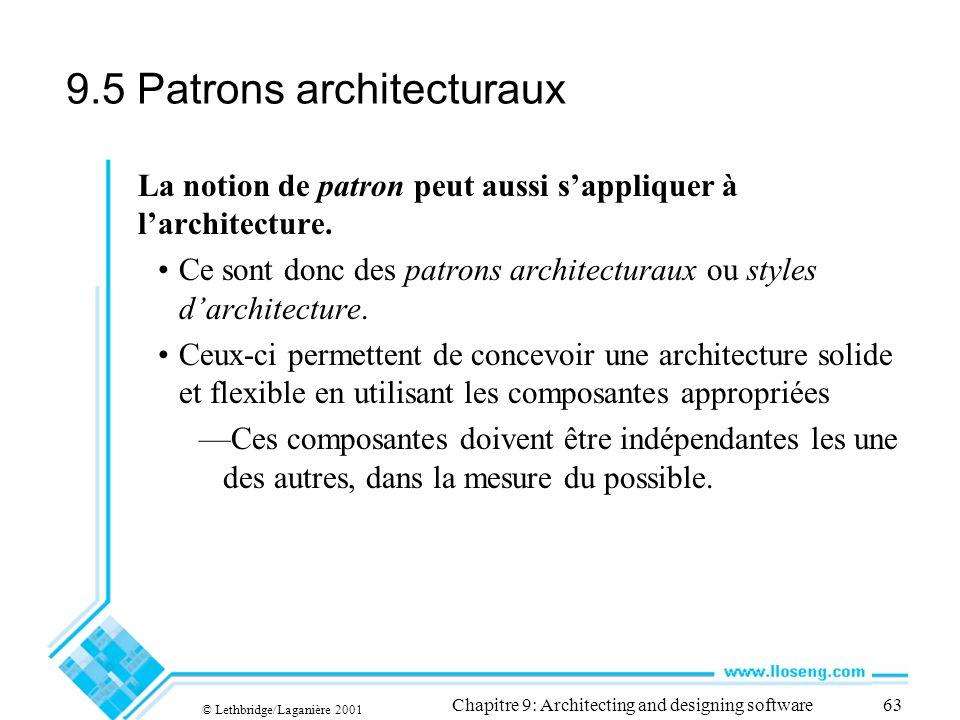 © Lethbridge/Laganière 2001 Chapitre 9: Architecting and designing software63 9.5 Patrons architecturaux La notion de patron peut aussi sappliquer à l