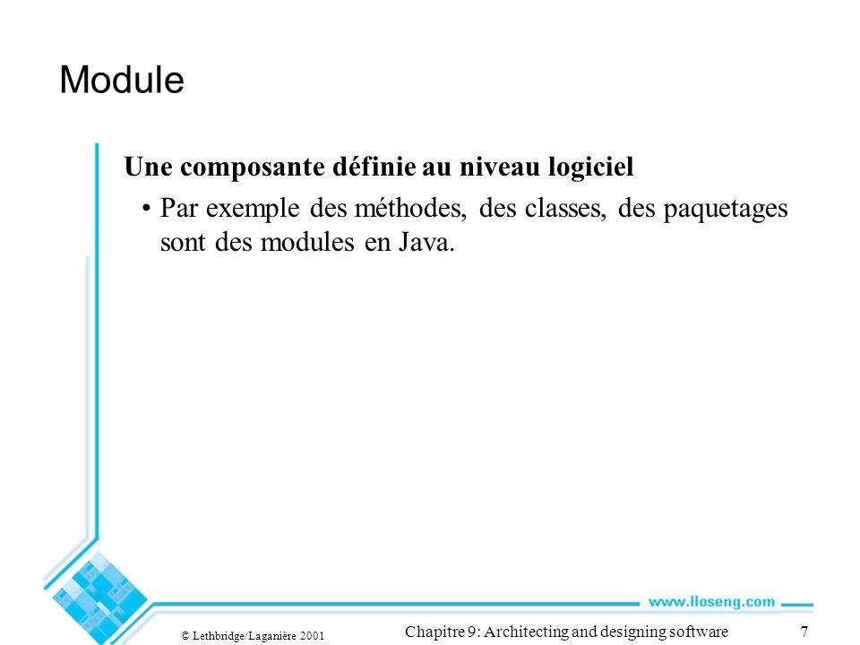 © Lethbridge/Laganière 2001 Chapitre 9: Architecting and designing software7 Module Une composante définie au niveau logiciel Par exemple des méthodes, des classes, des paquetages sont des modules en Java.