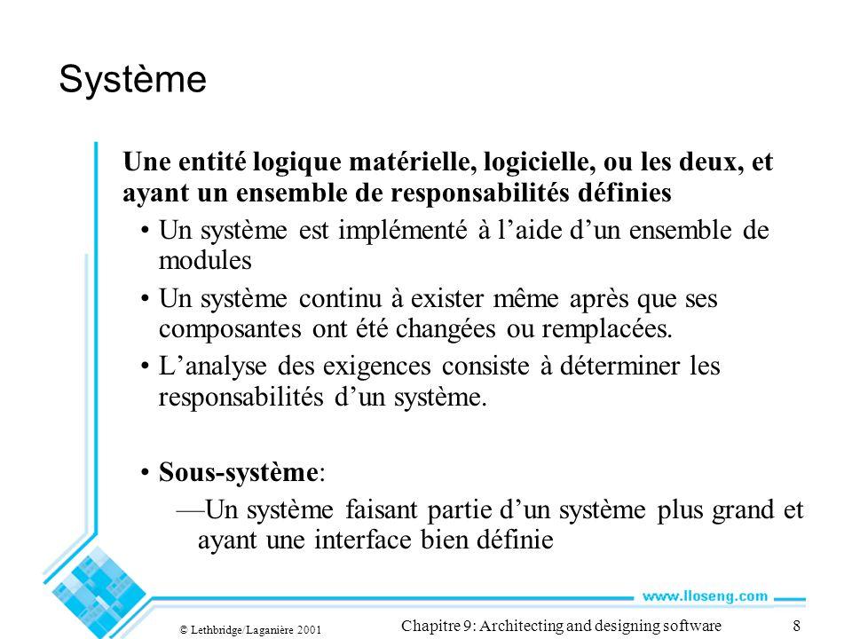 © Lethbridge/Laganière 2001 Chapitre 9: Architecting and designing software8 Système Une entité logique matérielle, logicielle, ou les deux, et ayant