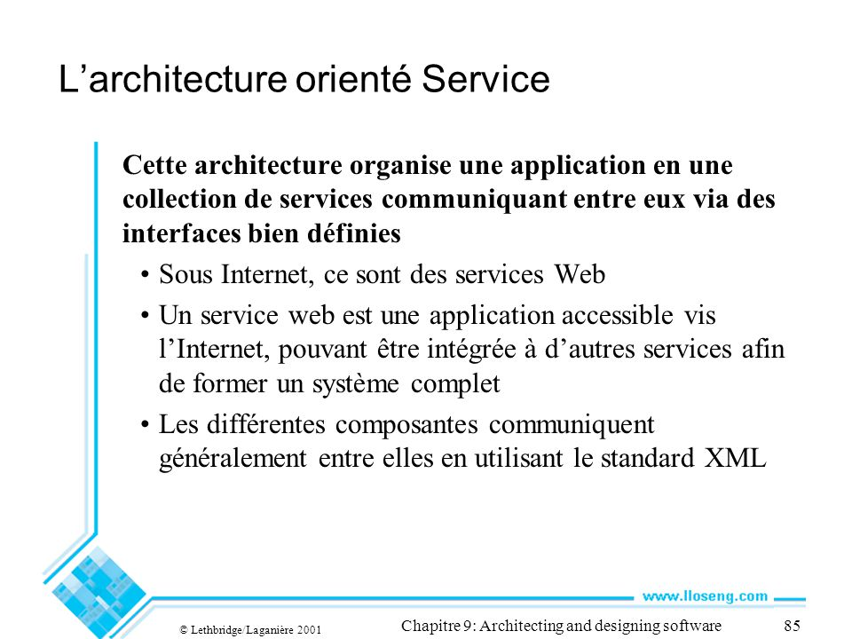 © Lethbridge/Laganière 2001 Chapitre 9: Architecting and designing software85 Larchitecture orienté Service Cette architecture organise une applicatio