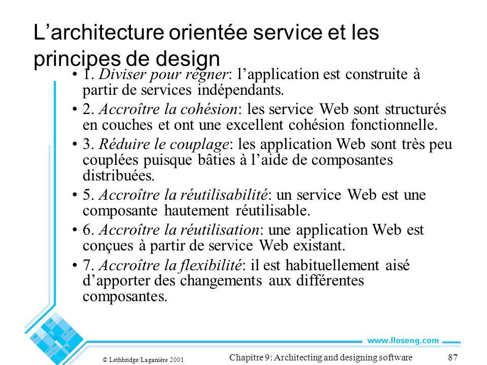 © Lethbridge/Laganière 2001 Chapitre 9: Architecting and designing software87 Larchitecture orientée service et les principes de design 1. Diviser pou