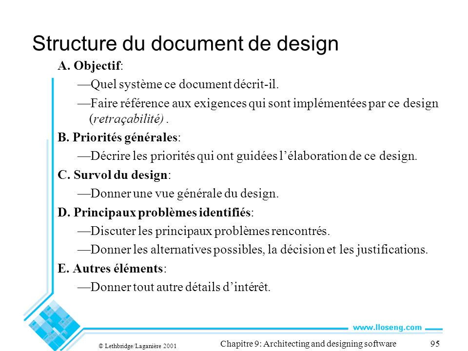 © Lethbridge/Laganière 2001 Chapitre 9: Architecting and designing software95 Structure du document de design A. Objectif: Quel système ce document dé