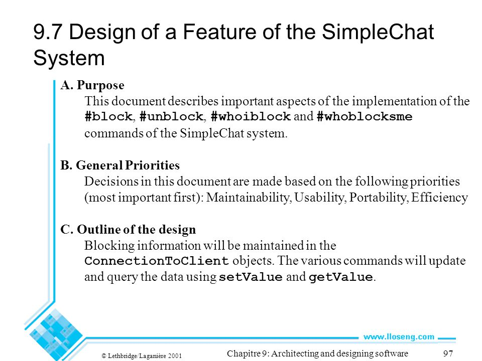 © Lethbridge/Laganière 2001 Chapitre 9: Architecting and designing software97 9.7 Design of a Feature of the SimpleChat System A. Purpose This documen