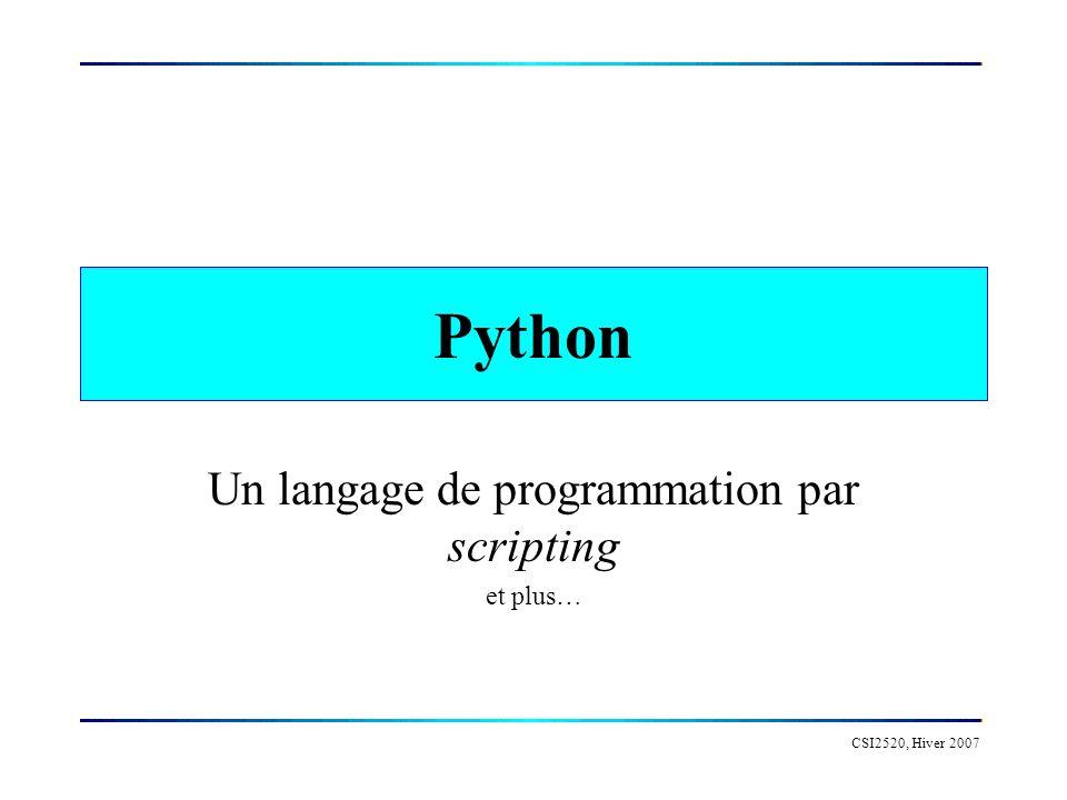 CSI2520, Hiver 2007 Python Un langage de programmation par scripting et plus…