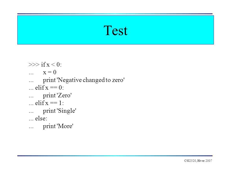 Test CSI2520, Hiver 2007 >>> if x < 0:... x = 0... print 'Negative changed to zero'... elif x == 0:... print 'Zero'... elif x == 1:... print 'Single'.