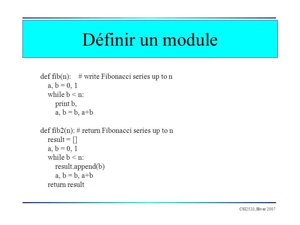 Définir un module CSI2520, Hiver 2007 def fib(n): # write Fibonacci series up to n a, b = 0, 1 while b < n: print b, a, b = b, a+b def fib2(n): # retu