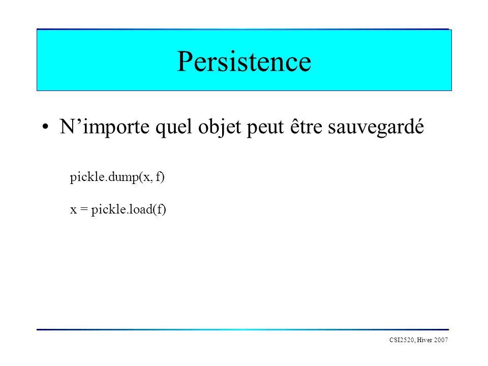 Persistence CSI2520, Hiver 2007 pickle.dump(x, f) x = pickle.load(f) Nimporte quel objet peut être sauvegardé