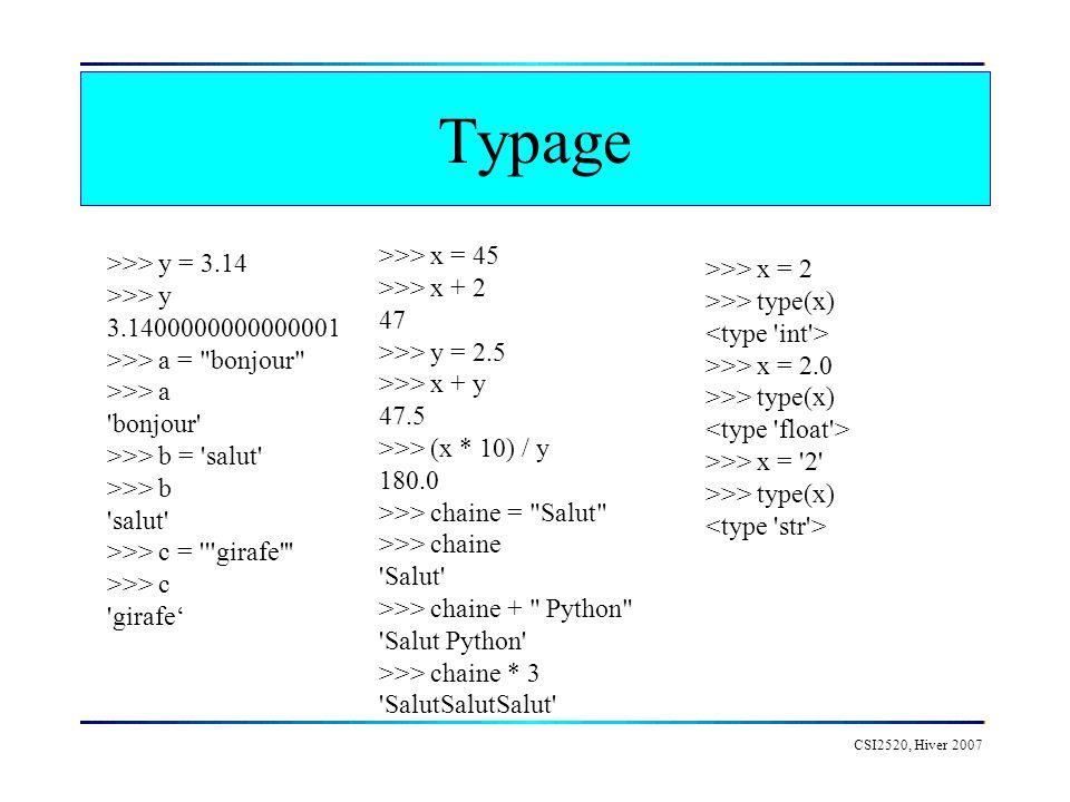Ecriture formattée CSI2520, Hiver 2007 >>> x = 32 >>> nom = John >>> print nom, a , x, ans John a 32 ans >>> nbG = 4500 >>> nbC = 2575 >>> percGC = propGC * 100 >>> print Ce génome contient %i G et %i C, un %GC de %.2f % (nbG,nbC,percGC), % Ce génome contient 4500 G et 2575 C, un %GC de 47.80 %
