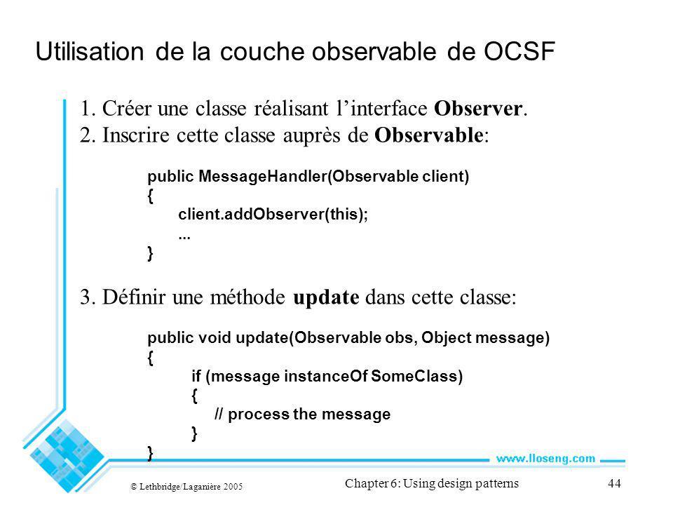 © Lethbridge/Laganière 2005 Chapter 6: Using design patterns44 Utilisation de la couche observable de OCSF 1.