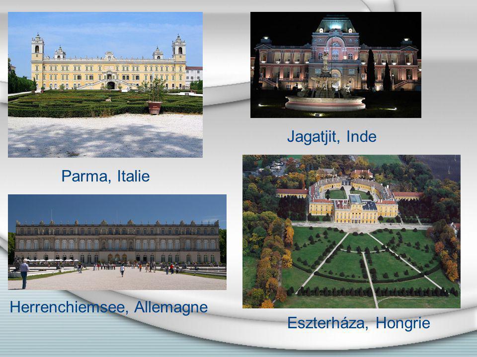 Parma, Italie Jagatjit, Inde Eszterháza, Hongrie Herrenchiemsee, Allemagne