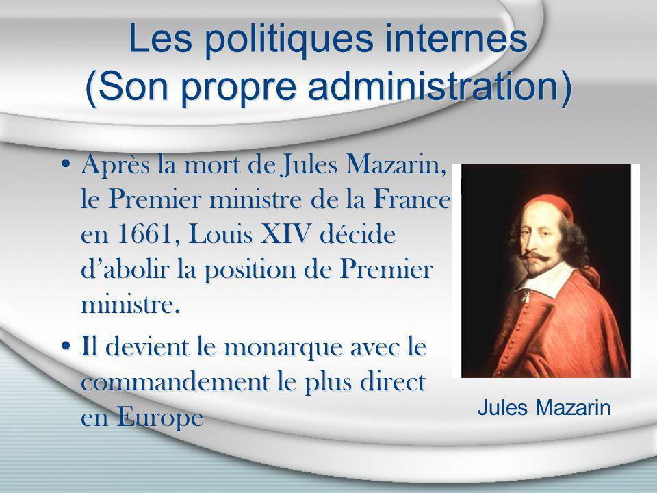 Les politiques internes (Son propre administration) Après la mort de Jules Mazarin, le Premier ministre de la France, en 1661, Louis XIV décide daboli