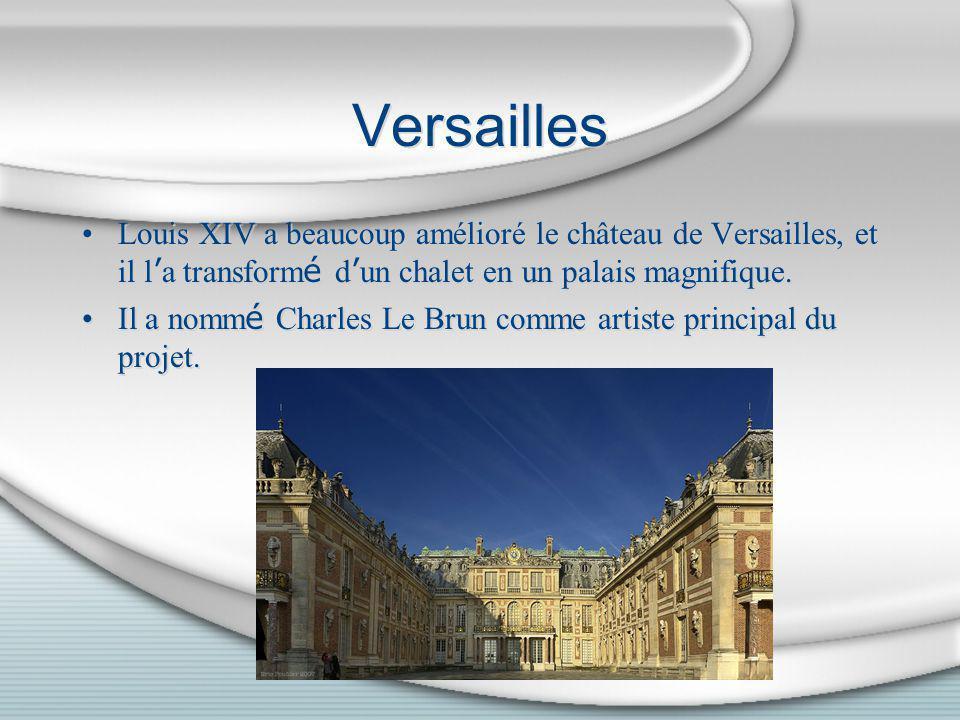 Versailles Louis XIV a beaucoup amélioré le château de Versailles, et il l a transform é d un chalet en un palais magnifique. Il a nomm é Charles Le B