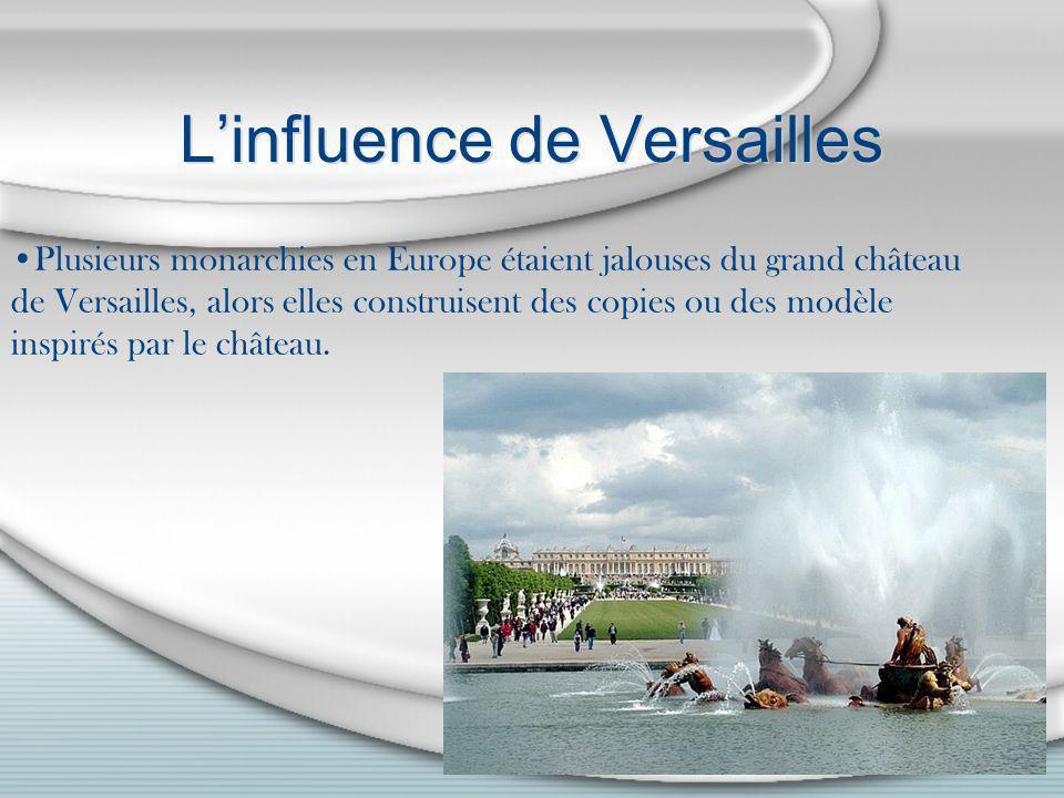 Linfluence de Versailles Plusieurs monarchies en Europe étaient jalouses du grand château de Versailles, alors elles construisent des copies ou des mo