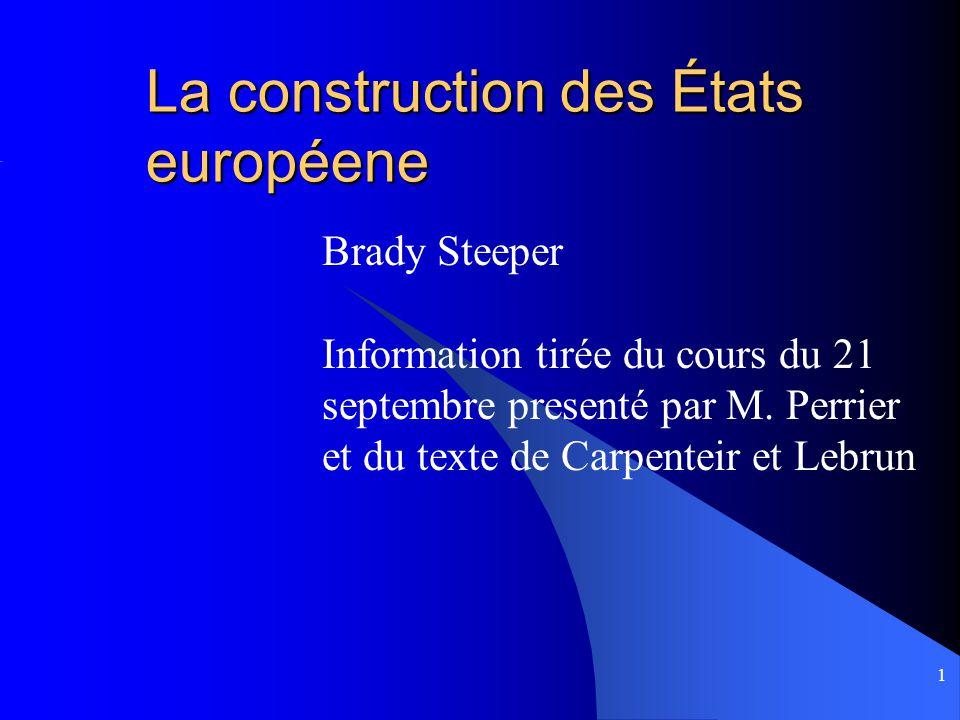 1 La construction des États européene Brady Steeper Information tirée du cours du 21 septembre presenté par M.