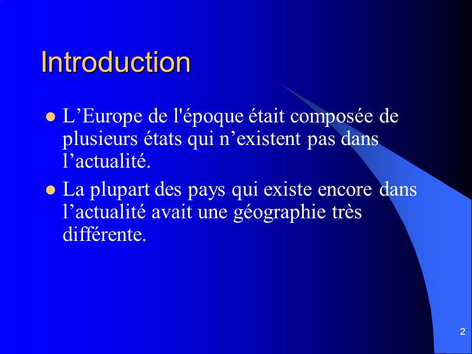 2 Introduction LEurope de l époque était composée de plusieurs états qui nexistent pas dans lactualité.