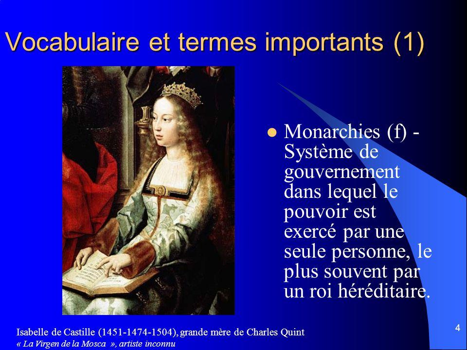 4 Vocabulaire et termes importants (1) Monarchies (f) - Système de gouvernement dans lequel le pouvoir est exercé par une seule personne, le plus souvent par un roi héréditaire.