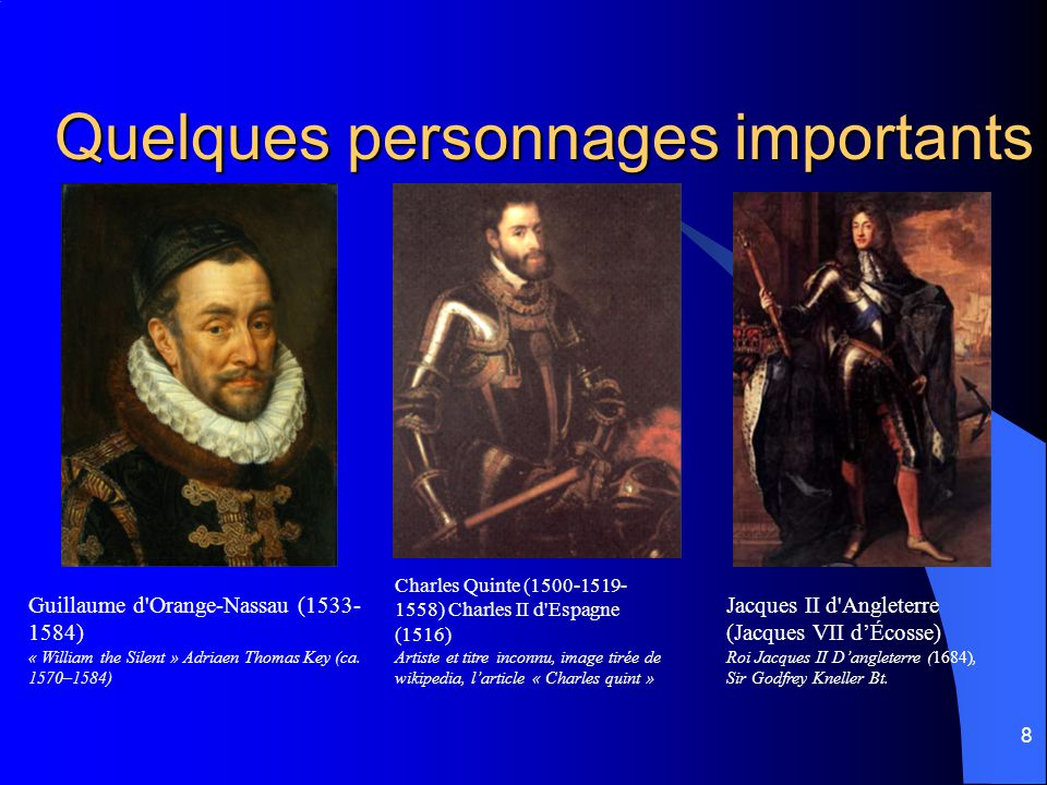 8 Quelques personnages importants Guillaume d'Orange-Nassau (1533- 1584) « William the Silent » Adriaen Thomas Key (ca. 1570–1584) Charles Quinte (150
