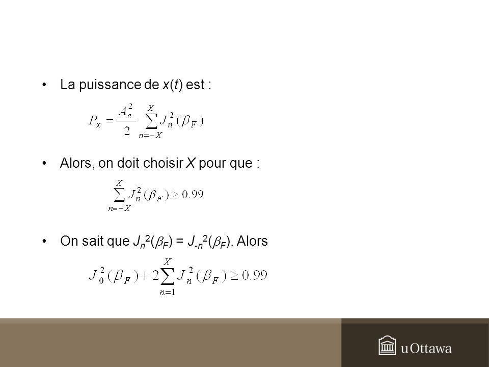 La puissance de x(t) est : Alors, on doit choisir X pour que : On sait que J n 2 ( F ) = J -n 2 ( F ). Alors
