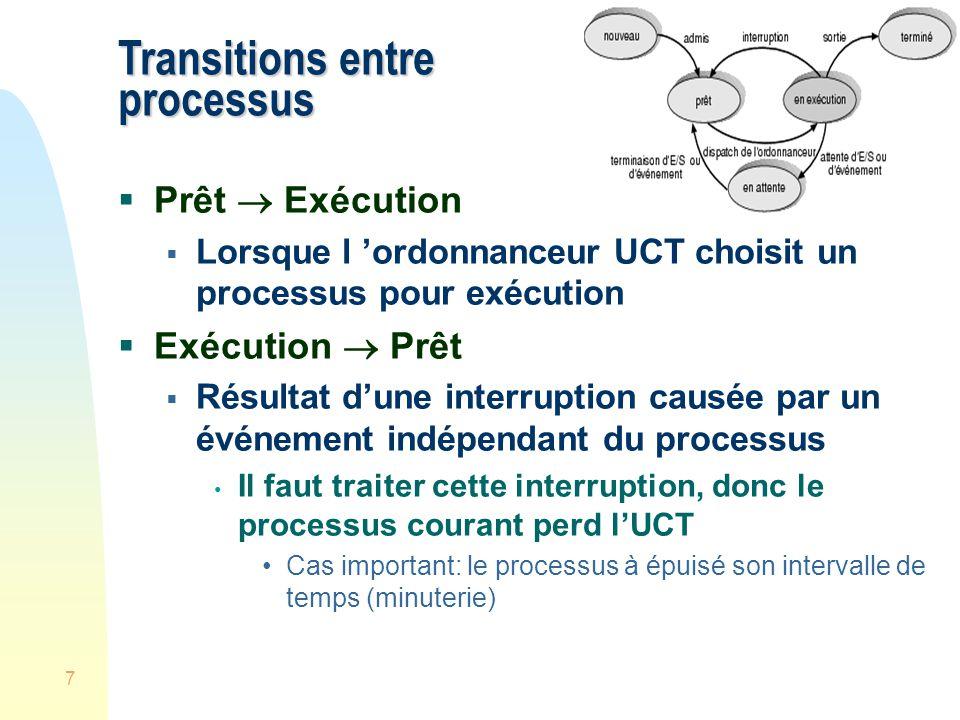 7 Transitions entre processus Prêt Exécution Lorsque l ordonnanceur UCT choisit un processus pour exécution Exécution Prêt Résultat dune interruption