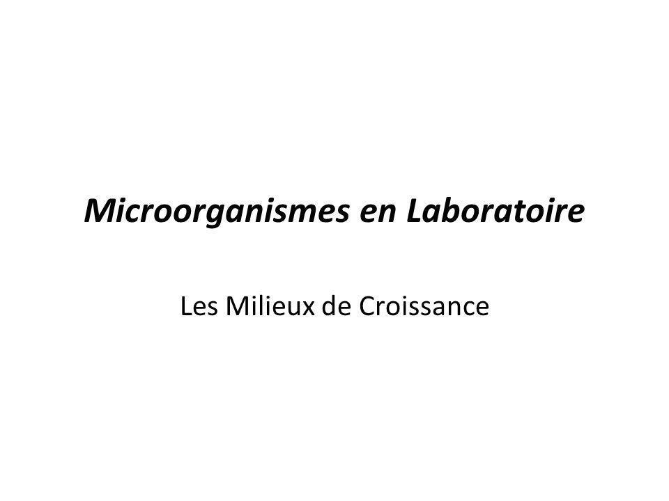 Microorganismes en Laboratoire Les Milieux de Croissance