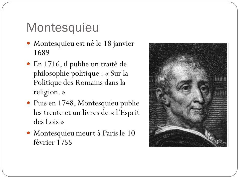 Montesquieu Montesquieu est né le 18 janvier 1689 En 1716, il publie un traité de philosophie politique : « Sur la Politique des Romains dans la relig