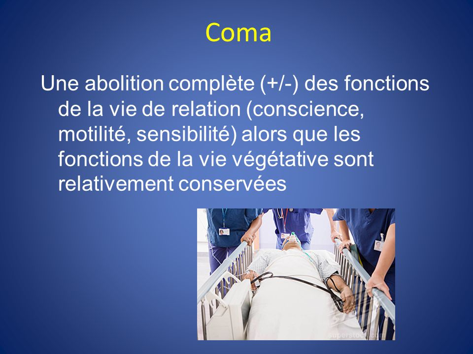 Coma Une abolition complète (+/-) des fonctions de la vie de relation (conscience, motilité, sensibilité) alors que les fonctions de la vie végétative sont relativement conservées