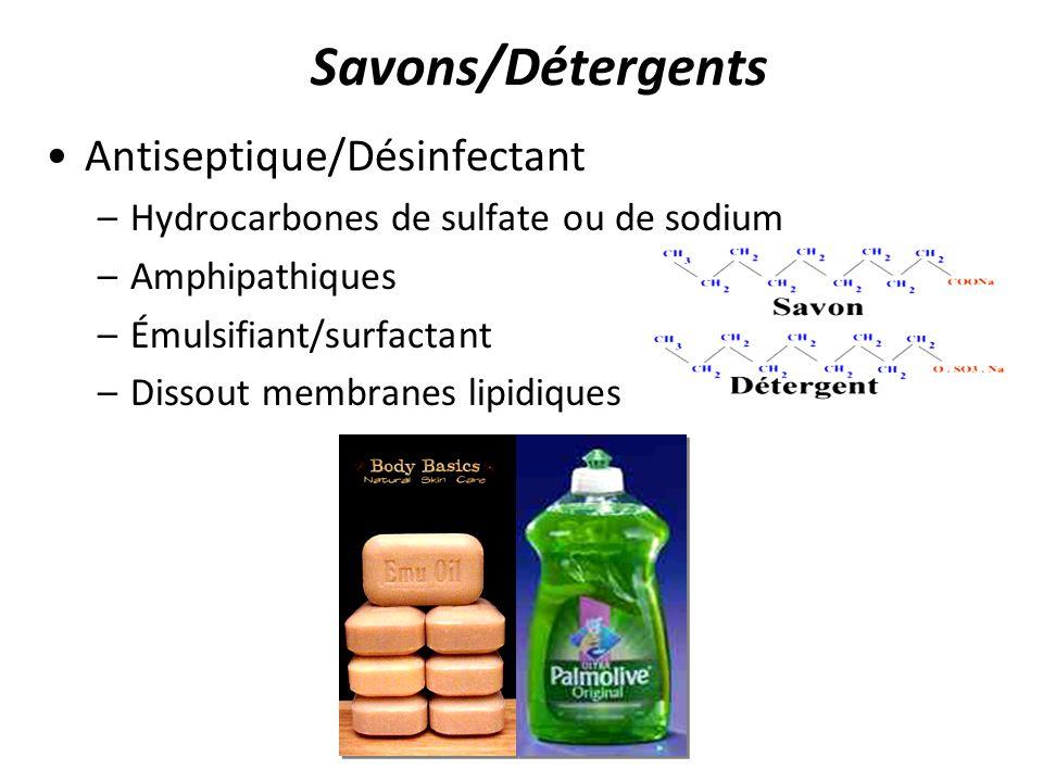 Savons/Détergents Antiseptique/Désinfectant –Hydrocarbones de sulfate ou de sodium –Amphipathiques –Émulsifiant/surfactant –Dissout membranes lipidiqu