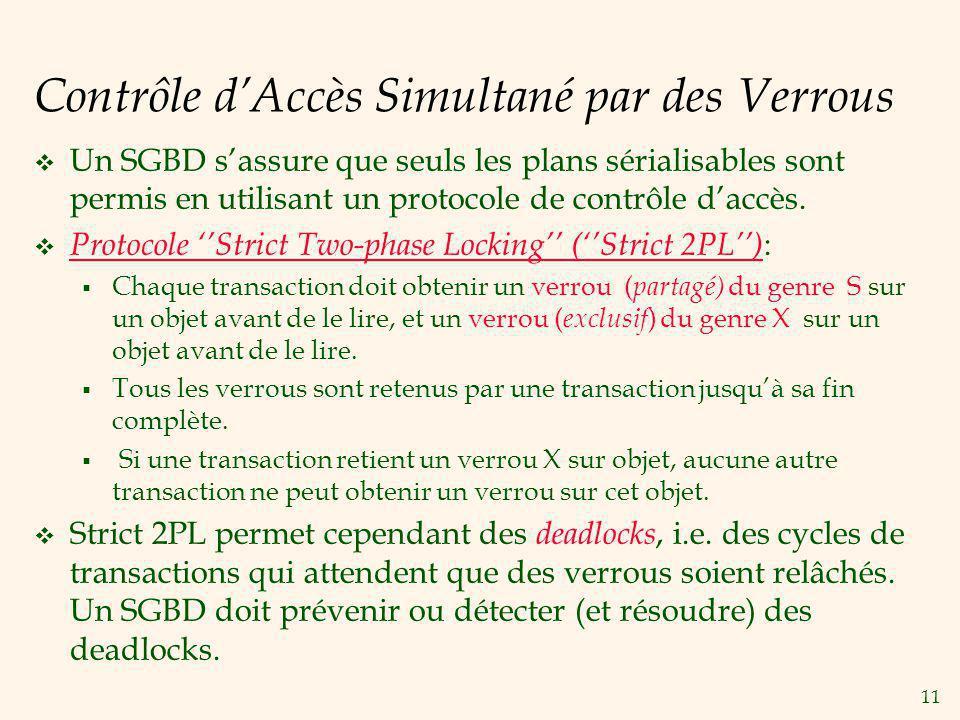 11 Contrôle dAccès Simultané par des Verrous Un SGBD sassure que seuls les plans sérialisables sont permis en utilisant un protocole de contrôle daccès.