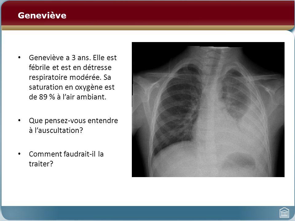 Geneviève Geneviève a 3 ans. Elle est fébrile et est en détresse respiratoire modérée. Sa saturation en oxygène est de 89 % à lair ambiant. Que pensez