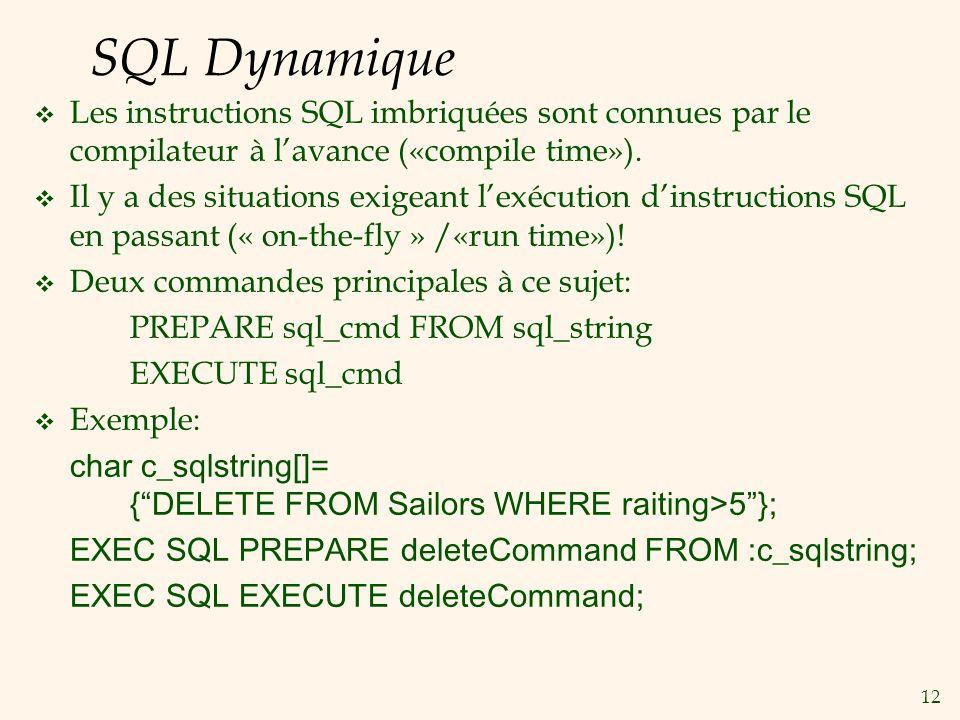 12 SQL Dynamique Les instructions SQL imbriquées sont connues par le compilateur à lavance («compile time»). Il y a des situations exigeant lexécution
