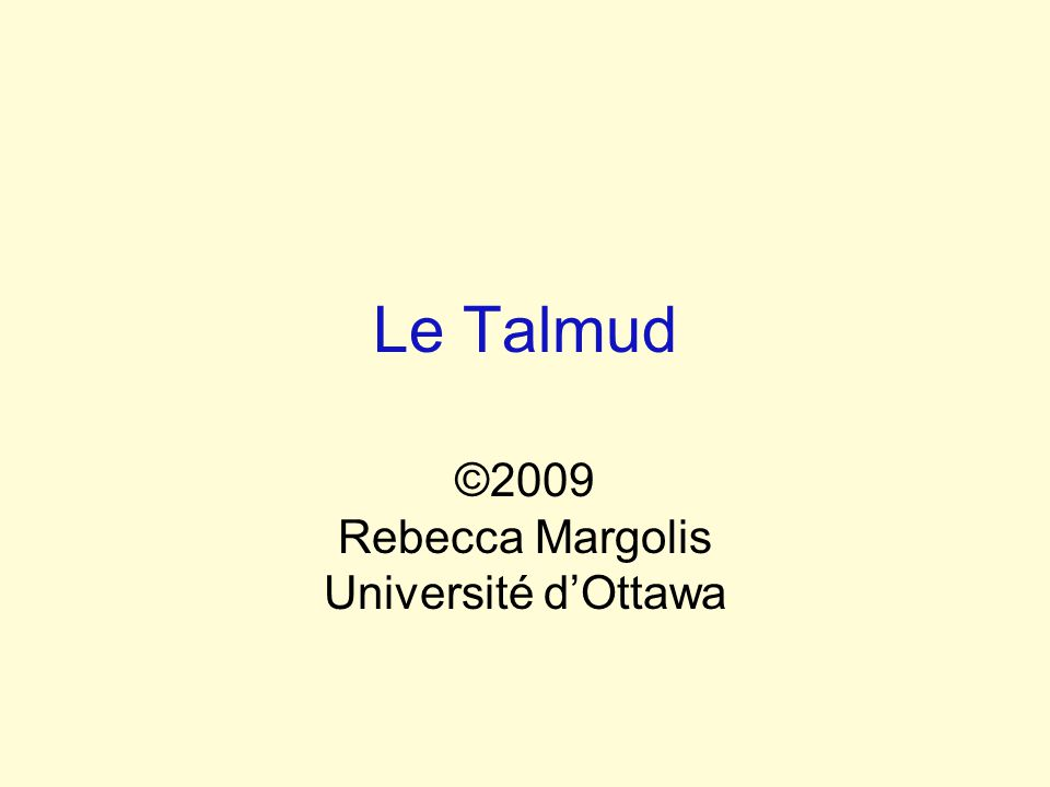 Le Talmud ©2009 Rebecca Margolis Université dOttawa