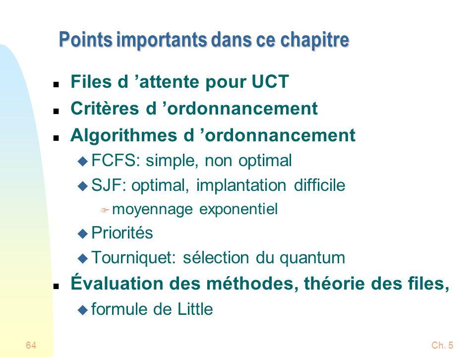 Ch. 564 Points importants dans ce chapitre n Files d attente pour UCT n Critères d ordonnancement n Algorithmes d ordonnancement u FCFS: simple, non o
