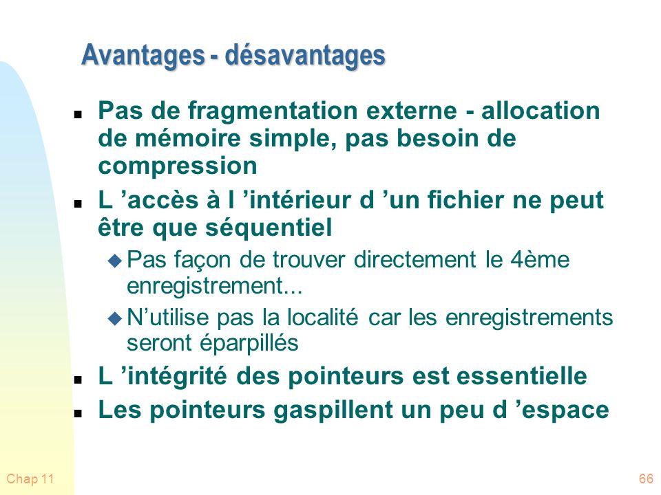 Chap 1166 Avantages - désavantages n Pas de fragmentation externe - allocation de mémoire simple, pas besoin de compression n L accès à l intérieur d