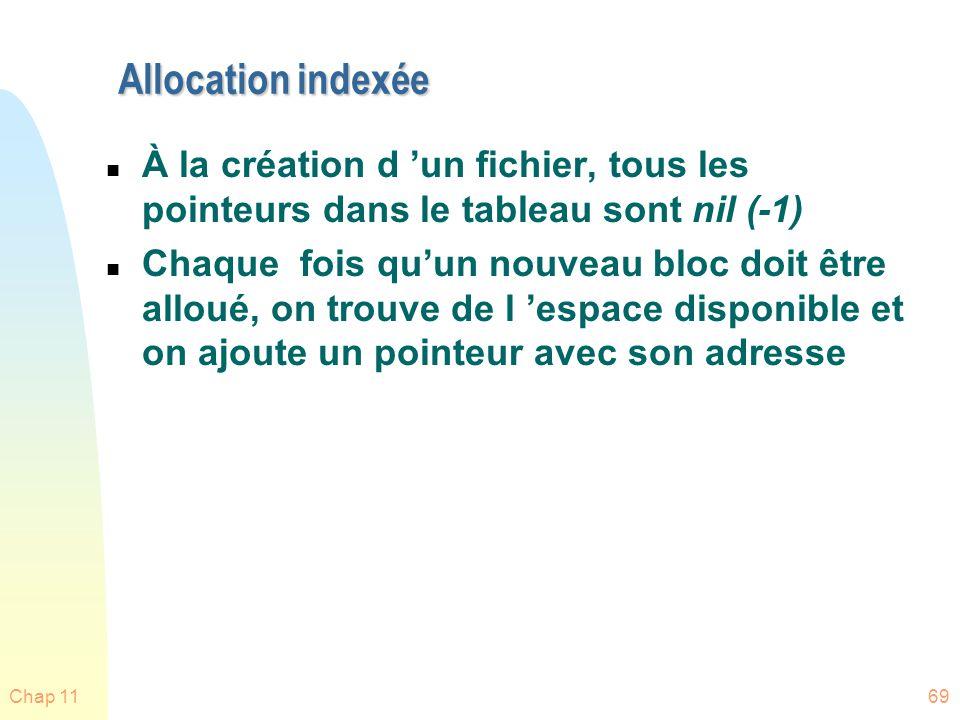 Chap 1169 Allocation indexée n À la création d un fichier, tous les pointeurs dans le tableau sont nil (-1) n Chaque fois quun nouveau bloc doit être