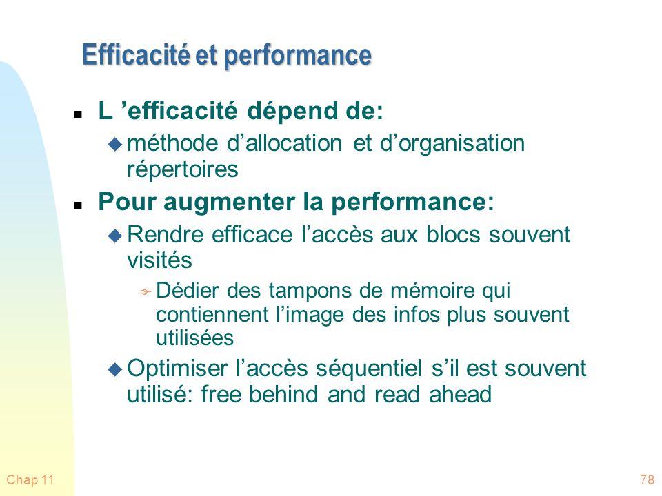 Chap 1178 Efficacité et performance n L efficacité dépend de: u méthode dallocation et dorganisation répertoires n Pour augmenter la performance: u Re