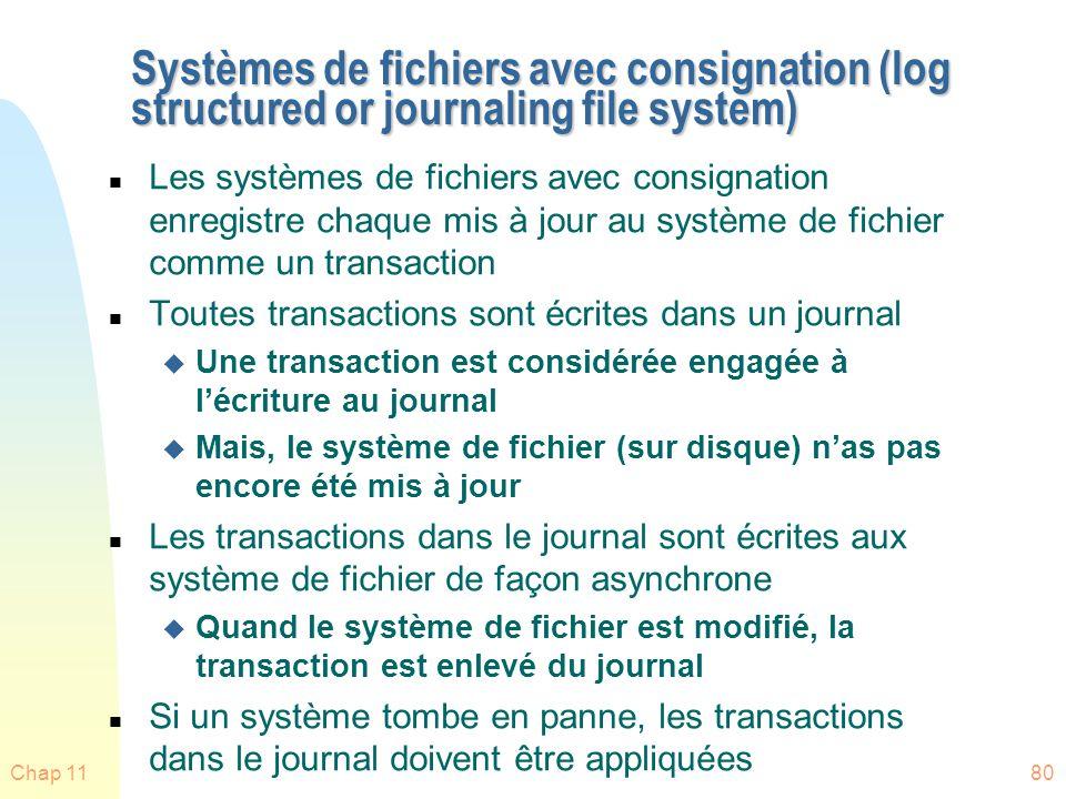 Chap 1180 Systèmes de fichiers avec consignation (log structured or journaling file system) n Les systèmes de fichiers avec consignation enregistre ch