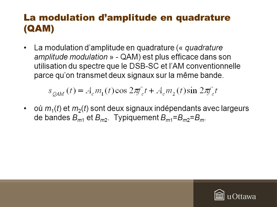 La modulation damplitude en quadrature (QAM) La modulation damplitude en quadrature (« quadrature amplitude modulation » - QAM) est plus efficace dans