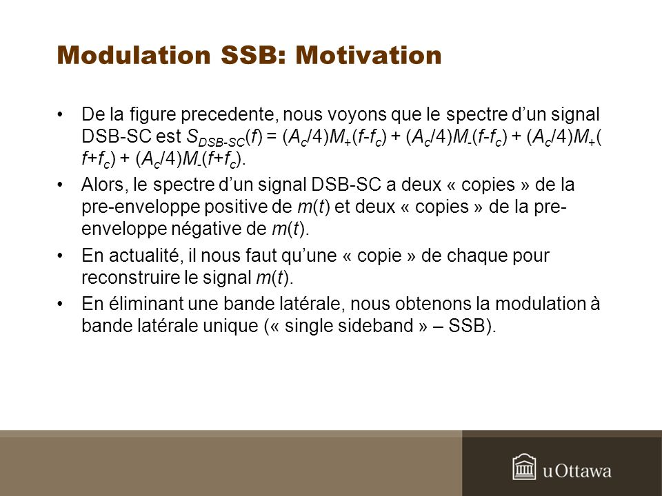Modulation SSB: Motivation De la figure precedente, nous voyons que le spectre dun signal DSB-SC est S DSB-SC (f) = (A c /4)M + (f-f c ) + (A c /4)M -