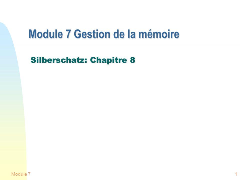 Module 71 Module 7 Gestion de la mémoire Silberschatz: Chapitre 8