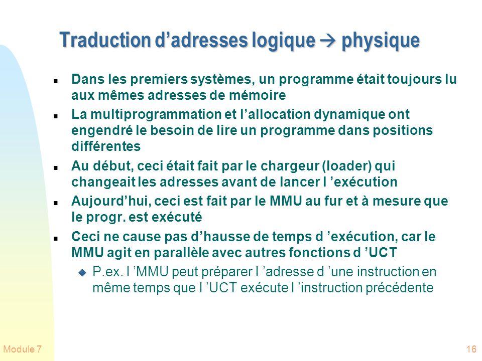 Module 716 Traduction dadresses logique physique n Dans les premiers systèmes, un programme était toujours lu aux mêmes adresses de mémoire n La multi