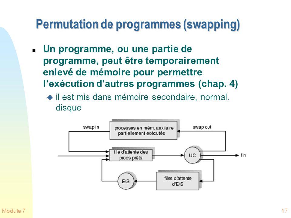 Module 717 Permutation de programmes (swapping) n Un programme, ou une partie de programme, peut être temporairement enlevé de mémoire pour permettre