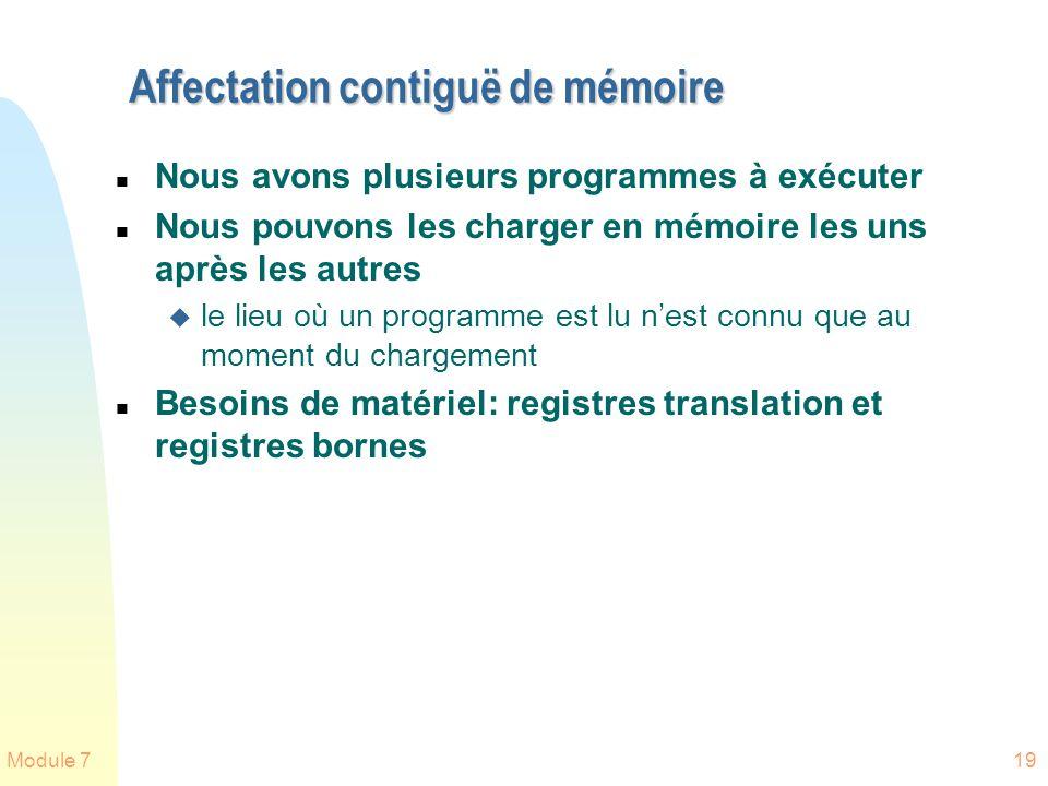 Module 719 Affectation contiguë de mémoire n Nous avons plusieurs programmes à exécuter n Nous pouvons les charger en mémoire les uns après les autres