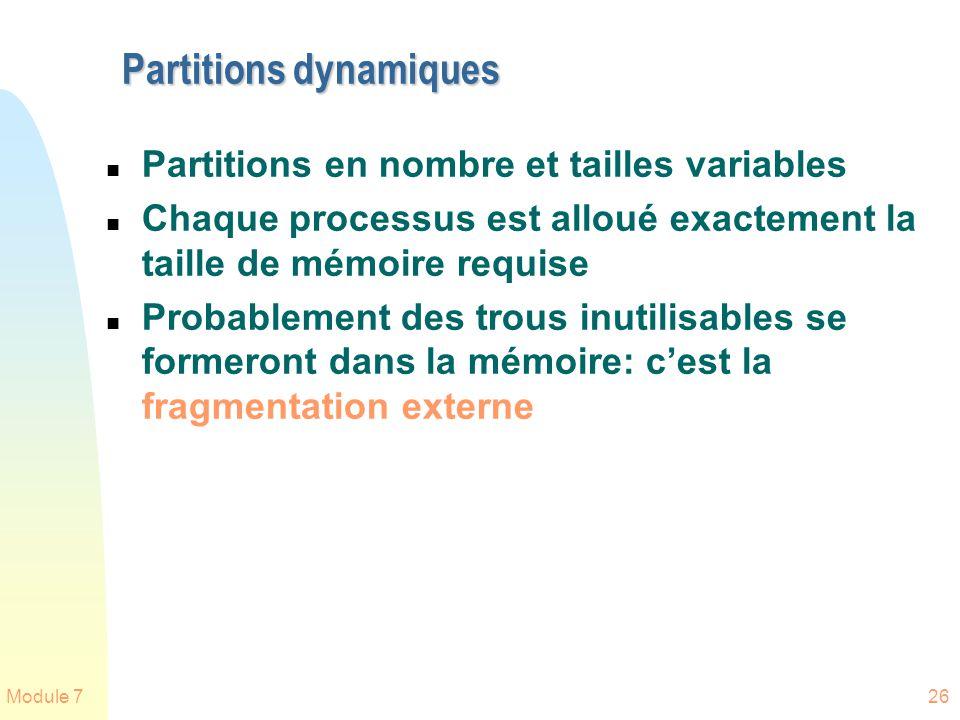 Module 726 Partitions dynamiques n Partitions en nombre et tailles variables n Chaque processus est alloué exactement la taille de mémoire requise n P